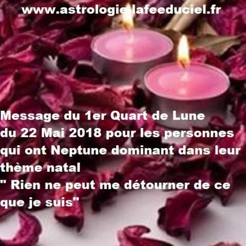 Message du 1er Quart de Lune du 22 Mai 2018 pour les personnes qui ont Neptune en planète dominante dans leur thème natal
