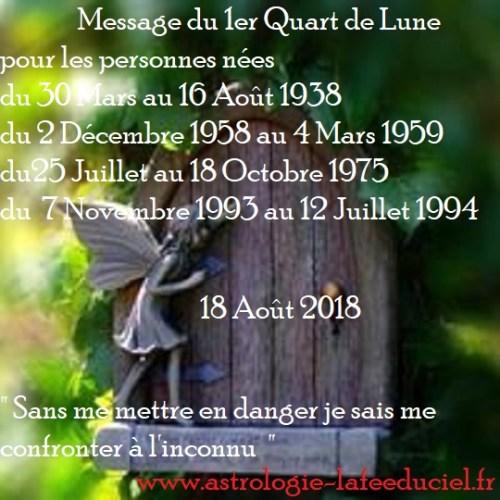 Message du 1er Quart de Lune du 18 Août 2018 pour les personnes nées du 30 Mars au 16 Août 1938 du 2 Décembre 1958 au 4 Mars 1959 du 25 Juillet au 18 Octobre 1975 du 7 Novembre 1993 au 12 Juillet 1994