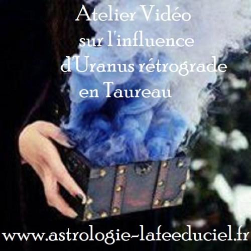 Atelier Vidéo Influence d'Uranus rétrograde en Taureau sur votre thème natal