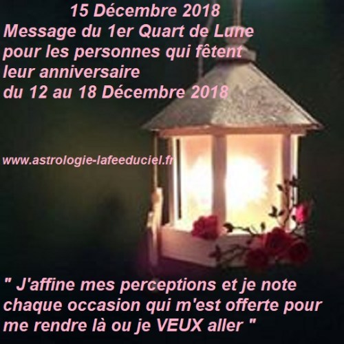 Message du 1er Quart de Lune du 15 Décembre 2018 pour les personnes qui fêtent leur anniversaire du 12 au 18 Décembre 2018