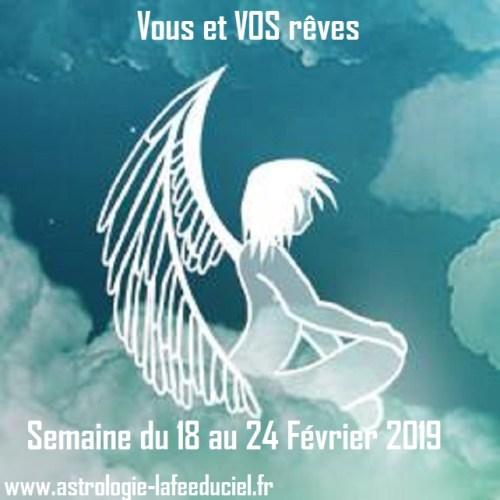 Vous et VOS rêves Semaine du 18 au 24 Février 2019