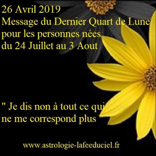 Message du Dernier Quart de Lune du 26 Avril 2019 pour les personnes nées du 24 Juillet au 3 Aout