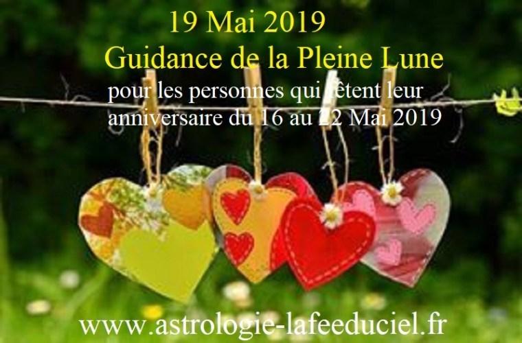 Guidance de la Pleine Lune du 19 Mai 2019 pour les personnes qui fêtent leur anniversaire du 16 au 22 Mai 2019