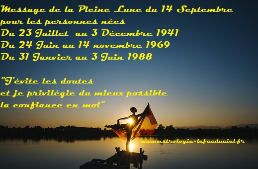 Message de la Pleine Lune du 14 Septembre 2019 pour les personnes nées   Du 23 Juillet  au 3 Décembre 1941  Du 24 Juin au 14 novembre 1969  Du 31 Janvier au 3 Juin 1988