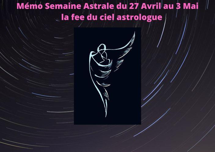 Mémo Semaine Astrale du 27 Avril au 3 Mai