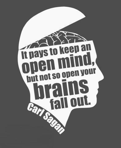 It pays to keep an open mind but not so open your brains fall out