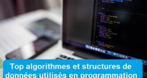 Top algorithmes et structures de données utilisés en programmation
