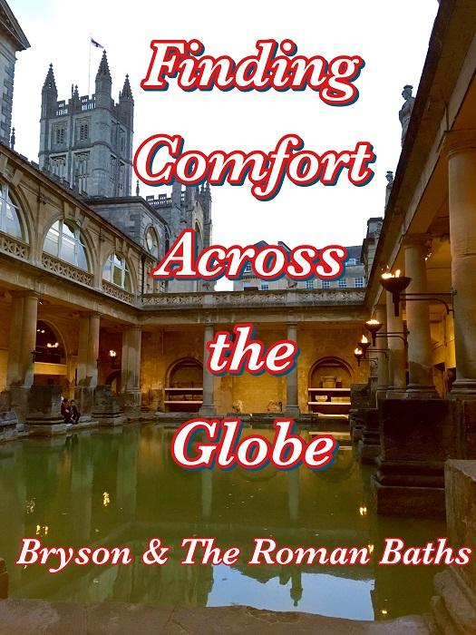 Finding Comfort Across the Globe: Bryson & The Roman Baths