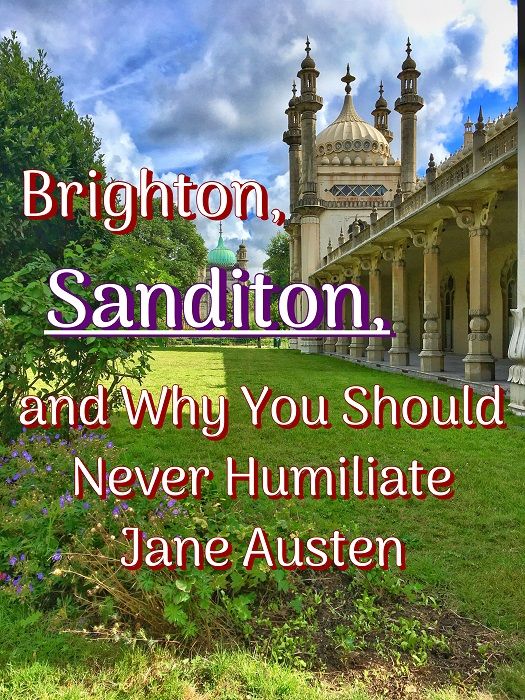 Brighton, Sanditon, and Why You Should Never Humiliate Jane Austen
