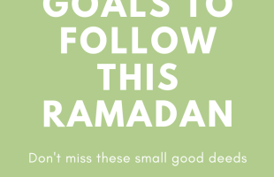 10 SIMPLE AND SMALL GOALS TO FOLLOW THIS RAMADAN