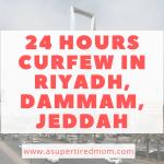 RIYADH-JEDDAH-DAMMAM UNDER 24 HOURS CURFEW