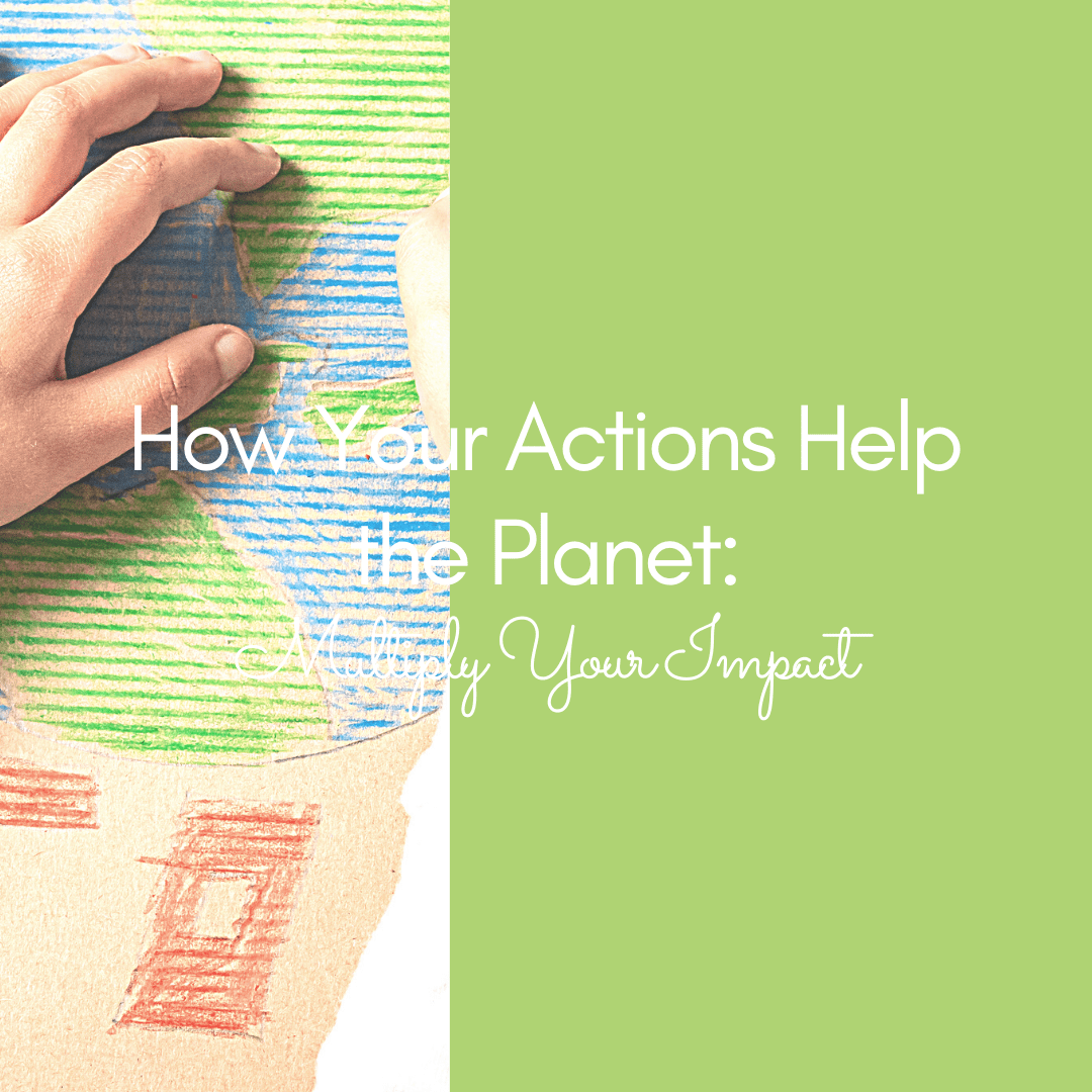 How your actions help the planet