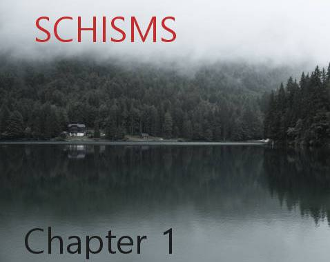 Schisms Chapter 1