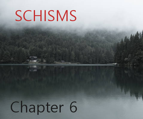 Schisms Chapter 6