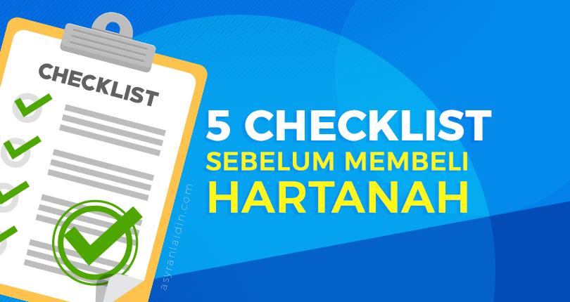 5 Checklist Sebelum Beli Hartanah