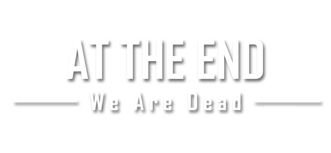 At The End, We Are Dead