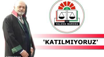 Yalova Barosu,adli yıl açılışına katılmayacağını bildirdi..