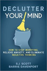 Declutter Your Mind - How to Stop Worrying, Relieve Anxiety, and Eliminate Negative Thinking