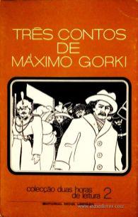 Maximo Gorki - Três Contos de Maximo Gorki - Colecção Duas Horas de Leitura nº 2 - Editorial Inova Limitada - Lisboa - 1972. Desc.86 pág / 22,5 cm x 14,5 cm / Br
