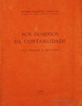 António Sebastião Gonçalves – Nos Domínios da Contabilidade – Sua Técnica e Seus Fins – Edição de Autor - Lisboa – 1947. Desc. 220 pág. / 23 cm x 17 cm / Br. - «€16.00»