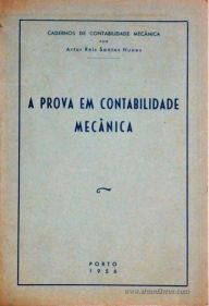 Artur Reis Santos Nunes – A Prova em Contabilidade Mecânica – Caderno de Contabilidade Mecânica – Edição – Revista de Contabilidade e Comercio – Porto – 1956. Desc. 21 pág. / 23 cm x 16 cm / Br. - «€5.00»