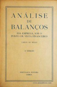 Carlos de Mello – Análise de Balanços (Da Empresa, Sob o Ponto de Vista Financeiro) – Portugália Editora – Lisboa – 1962. Desc. 349 pág. / 23,5 cm x 15 cm / Br. - «€25.00»