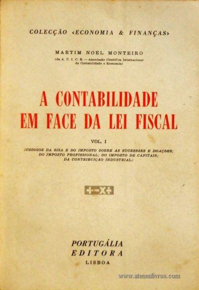 Martim Noel Monteiro – A Contabilidade em Face da Lei Fiscal Vol. I e II – Colecção «Economia & Finanças» - Portugália Editora – Lisboa – 1963/64. Desc.206 + 232 + 12 Esquemas pág. /23 cm x 16 cm / Br. - «€30.00