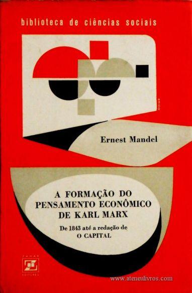 Ernest Mandel – A Formação do Pensamento Economico de Karl Marx de 1843 até a Redação de O Capital – Zahar Editores – Rio de janeiro – 1968. Desc. 211 pág. / 21 cm x 14 cm / Br. - «€15.00»