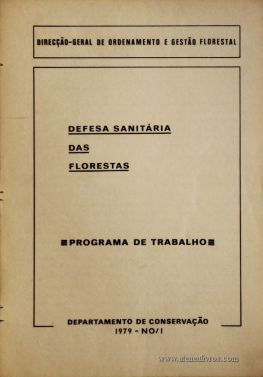 Carlos David Serrão Nogueira – Defesa Sanitária das Florestas - 1979 - n.º 1 – Programa de Trabalho – Direcção-Geral de Ordenamento e Gestão Florestal / Departamento de Conservação – Lisboa – 1979. Desc. 19 Pág. / 30 cm x 21 cm / Br. (Dactilografado) - «€15.00»