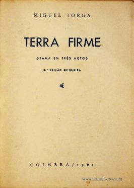Miguel Torga – Terra Firma – Drama em Três Actos – Coimbra Editora – Coimbra – 1961. Desc. 118 pág. / 19,5 cm x 14 cm / Br «€10.00»