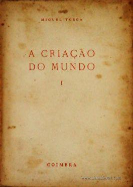 Miguel Torga – A Criação do Mundo – Coimbra Editora – Coimbra – S/D. Desc. 224 pág. / 19,5 cm x 14 cm / Br «€10.00»