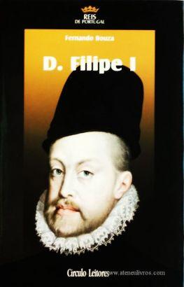 Fernando Bouza – D. Filipe I – 3.ª Dinastia - Círculo de Leitores – Lisboa – 2005. Desc. 318 pág. / 24,5 cm x 16 cm / E. Ilust. «€15.00»
