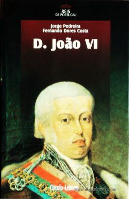 Jorge Pedreira e Fernando Dores Costa – D. João VI – 4.ª Dinastia - Círculo de Leitores – Lisboa – 2006. Desc. 360 pág. / 24,5 cm x 16 cm / E. Ilust. «€15.00»