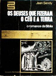 Jean Sendy – Os Deus que Fizeram o Céu e a Terra «O Romance da Bíblia» «Tradução de Mário V. de Soares» - Livraria Bertrand – Amadora – 1969. Desc. 326 pág / 20 cm x 15 cm / E. Ilust. «€15.00»