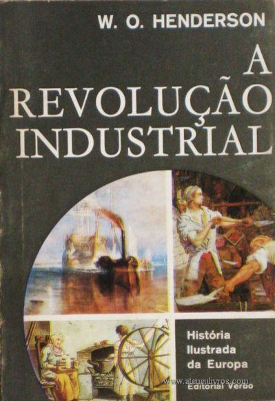 W. O. Henderson A Revolução Industrial - 1780-1914 - Editorial Verbo - Lisboa – 1969. Desc. 220 págs. / 21 cm x 14 cm / Br. Ilust. «€12.50»