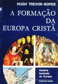 Hugh Trevor - A Formação Da Europa Cristã - Editorial Verbo - Lisboa – 1966. Desc. 214 págs. / 21 cm x 14 cm / Br. Ilust. «€12.50»
