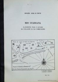 M. de Bivar Weinholtz - Rio Guadiana «Elementos para o Estudo da Evolução da sua Embocadura - 1964 - 1978 »- Direcção-Geral de Portos - Lisboa - 1984. Desc. 11 pág + 2 Quadro + 16 Desenhos / 30 cm x 21 cm / Br. Ilust.