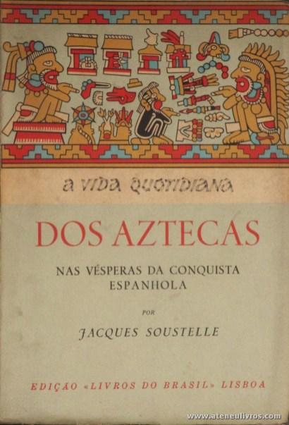 Jacques Soustelle - Dos Aztecas nas Vésperas da Conquista Espanhola «€10.00»