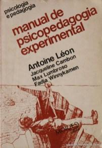 Antoine Léon, Jacquelone Cambon, Max Lumbroso, Fadia Winnykamen - Manual de Psicopedagogia Experimental - Moraes Editores - Lisboa - 1980. Desc. 341 pág / 23 cm x 16 cm / Br. «€20.00»