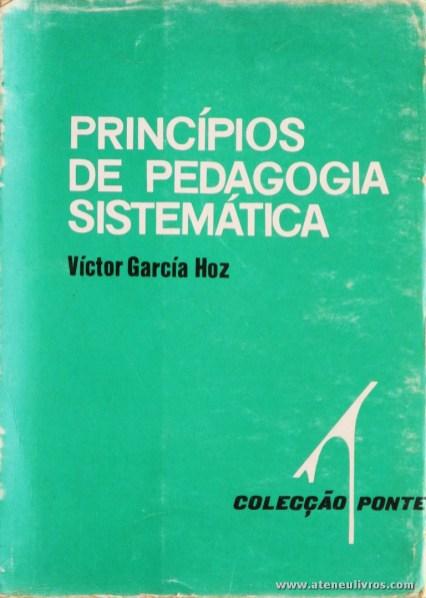 Victor Garcia Hoz - Princípios de Pedagogia Sistemática - Colecção Ponte - Livraria Civilização - Editora - Porto - 1970. Desc. 470 pág / 18,5 cm x 13,5 cm / Br. «€15.00»