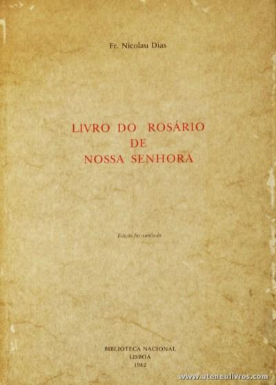 Fr. Nicolau Dias - Livro do Rosário de Nossa Senhora - Biblioteca Nacional Lisboa - 1982. Desc. 11 + 395 pág / 22 cm x 16 cm / Br. «€20.00»