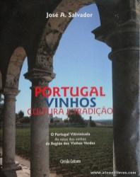 José A. Salvador - Portugal Vinhos Cultura e Tradição (O Portugal Vitivinícola as Rotas dos Vinhos da Região dos Vinhos Verdes) - Circulo de Leitores - Lisboa - 2006. Desc. 224 pág / 30 cm x 23,5 cm / E. Ilust. «€30.00»