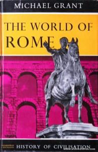 Michael Grant - The World Of Rome (History Of Civilisations) - Weidenfeld And Nicolson - London - 1960. Desc. 321 pág / 25 cm x 16 cm / E. Ilust «€20.00»