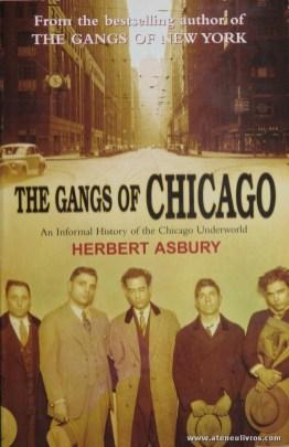 Herbert Asbury - The Gangs Of Chicago - Arrow Books - London - 2003. Desc. 37 pág / 19 cm x 13,5 cm / Br. Ilust «€10.00»