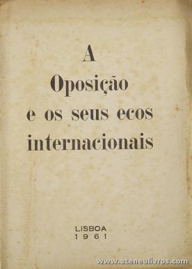 Anónimo - A Oposição e os Seus Ecos Internacionais (Paquete Santa Maria) - Lisboa - 1961- «€5.00»