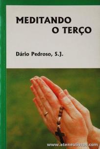 Dário Pedroso, S.J. - Meditando o Terço - Editorial A. O. - Braga - 1996. Desc. 207 pág «€5.00»