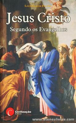 Louis Claude Fillion - Jesus Cristo Segundo os Evangelhos - Civilização Editora - Porto. 2007. Desc. 441 pág «€12.00»