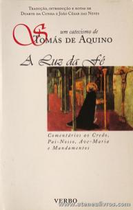 S. Tomás de Aquino - A Luz da Fé «Tradução, Introdução e Notas de Duarte da Cunha e João César das Neves - Verbo - Lisboa - 2002. Desc. 195 pág «€14.00»