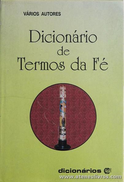 «Vários Autores - Dicionário de Termos da Fé - Editorial Perpétuo Socorro - Porto - 1995. Desc. 830 pág «€30.00»
