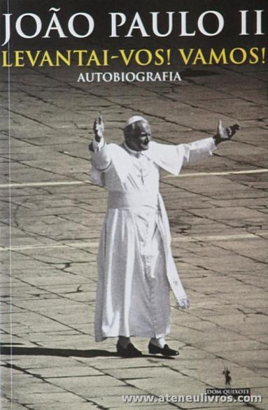 João Paulo II - João Paulo II « Levantai-vos! Vamos! «Autobiografia - Dom Quixote - Lisboa - 2004. Desc. 189 pág «€5.00»